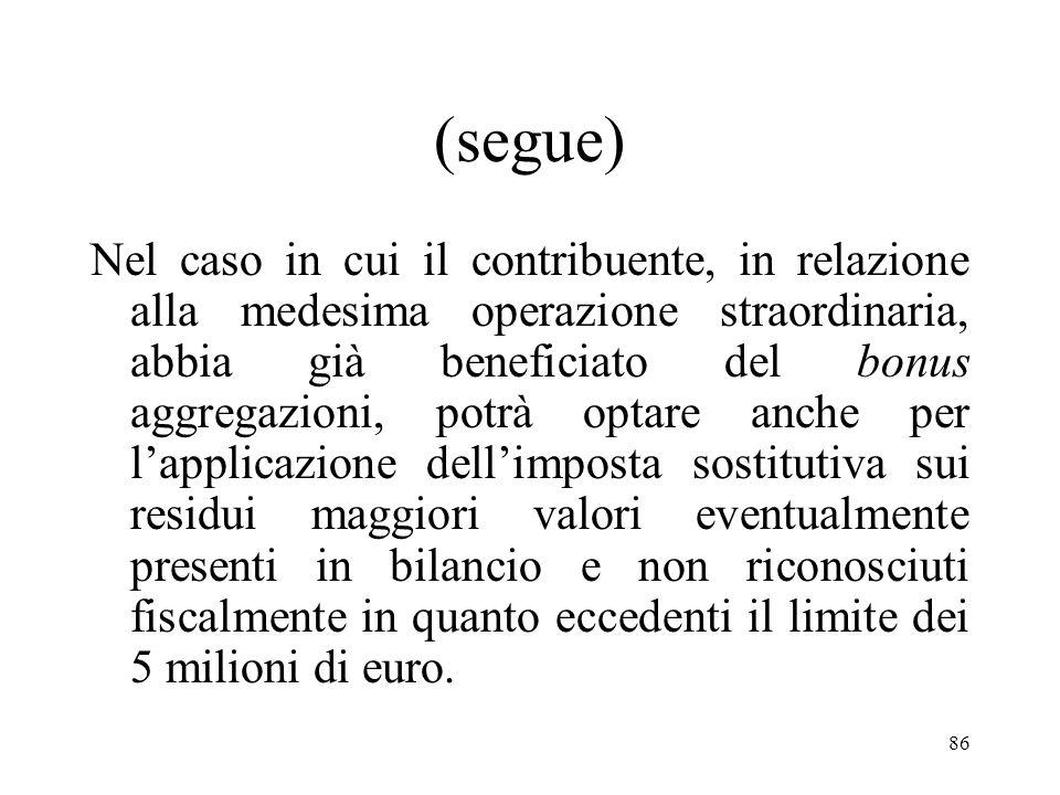 85 (Segue) Tale beneficio si sostanziava nel riconoscimento fiscale gratuito - per un ammontare non eccedente i 5 milioni di Euro – del valore di avvi