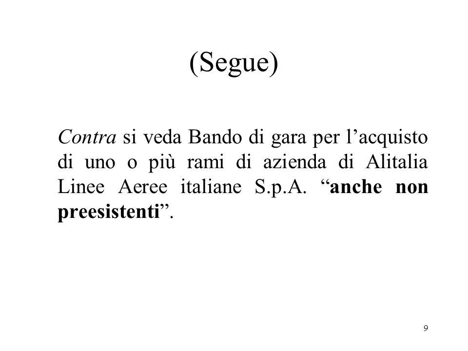 9 (Segue) Contra si veda Bando di gara per lacquisto di uno o più rami di azienda di Alitalia Linee Aeree italiane S.p.A.