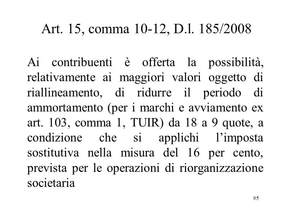 Art. 15, comma 10-12, D.l. 185/2008 In deroga allart. 176, comma 2-ter, TUIR, lart. 15, commi da 10 a 12, d.l. 185/2008 consente di riallineare, in tu