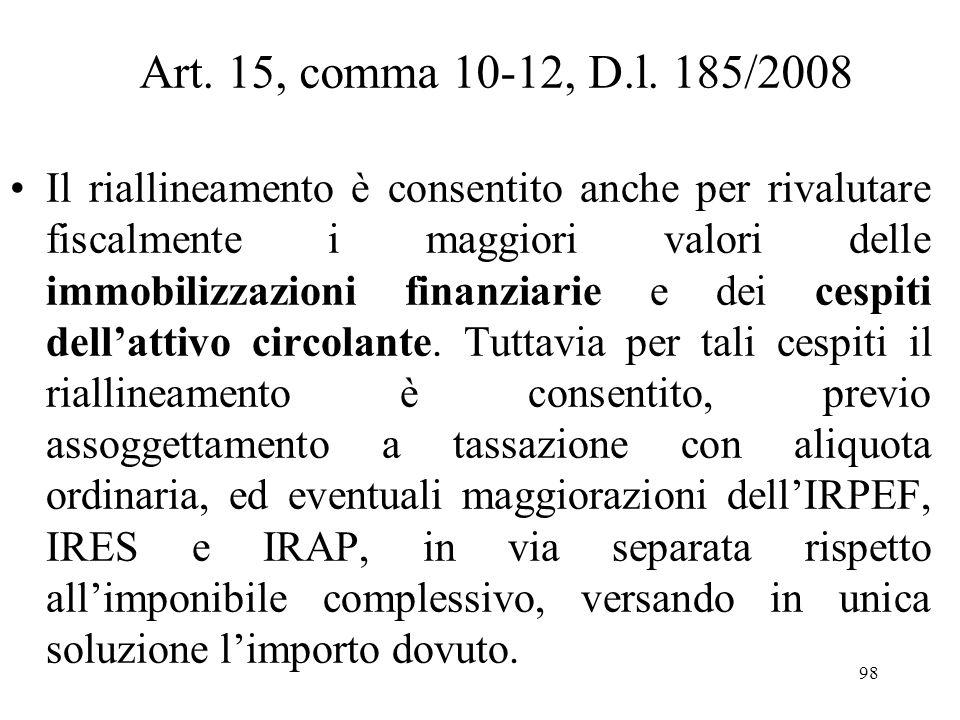 Art. 15, comma 10-12, D.l. 185/2008 Il riconoscimento fiscale dei maggiori valori assoggettati ad imposta sostitutiva opera a decorrere dallinizio del