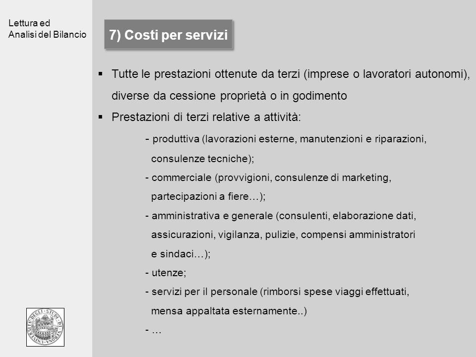 Lettura ed Analisi del Bilancio 7) Costi per servizi Tutte le prestazioni ottenute da terzi (imprese o lavoratori autonomi), diverse da cessione propr