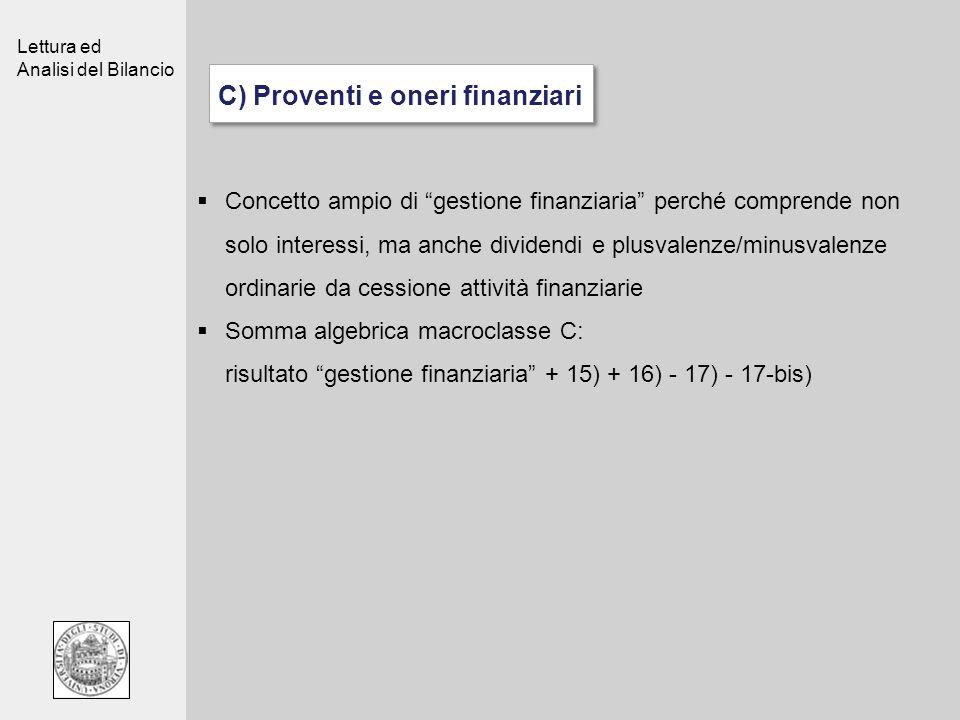 Lettura ed Analisi del Bilancio C) Proventi e oneri finanziari Concetto ampio di gestione finanziaria perché comprende non solo interessi, ma anche di