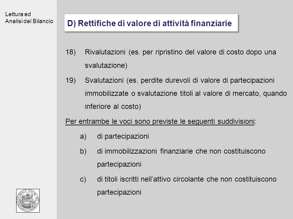 Lettura ed Analisi del Bilancio D) Rettifiche di valore di attività finanziarie 18)Rivalutazioni (es. per ripristino del valore di costo dopo una sval