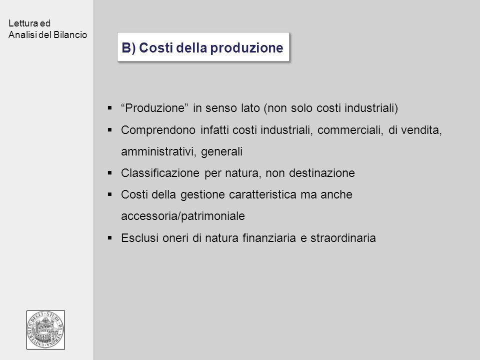 Lettura ed Analisi del Bilancio B) Costi della produzione Produzione in senso lato (non solo costi industriali) Comprendono infatti costi industriali,