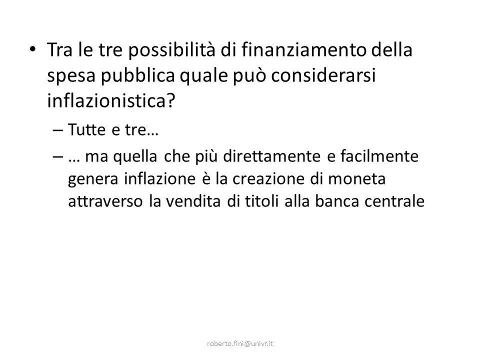 roberto.fini@univr.it Tra le tre possibilità di finanziamento della spesa pubblica quale può considerarsi inflazionistica.