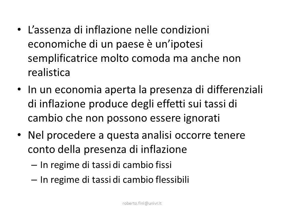 roberto.fini@univr.it Lassenza di inflazione nelle condizioni economiche di un paese è unipotesi semplificatrice molto comoda ma anche non realistica