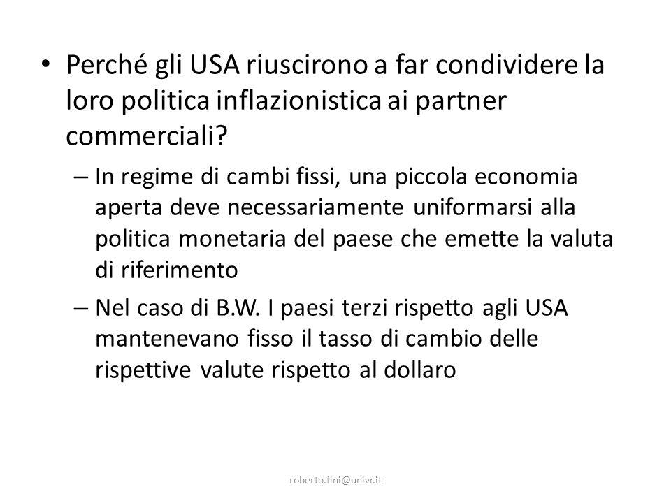roberto.fini@univr.it Perché gli USA riuscirono a far condividere la loro politica inflazionistica ai partner commerciali.