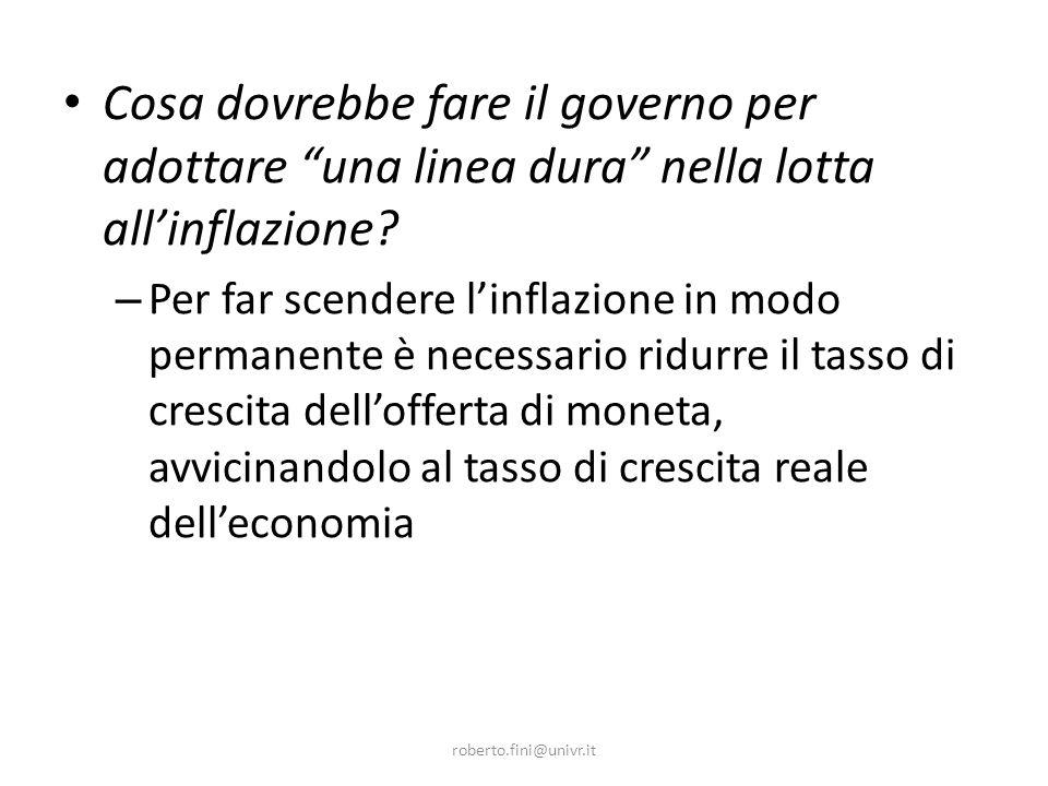 roberto.fini@univr.it Cosa dovrebbe fare il governo per adottare una linea dura nella lotta allinflazione? – Per far scendere linflazione in modo perm