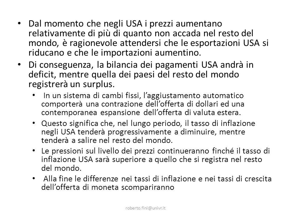 roberto.fini@univr.it Dal momento che negli USA i prezzi aumentano relativamente di più di quanto non accada nel resto del mondo, è ragionevole attendersi che le esportazioni USA si riducano e che le importazioni aumentino.