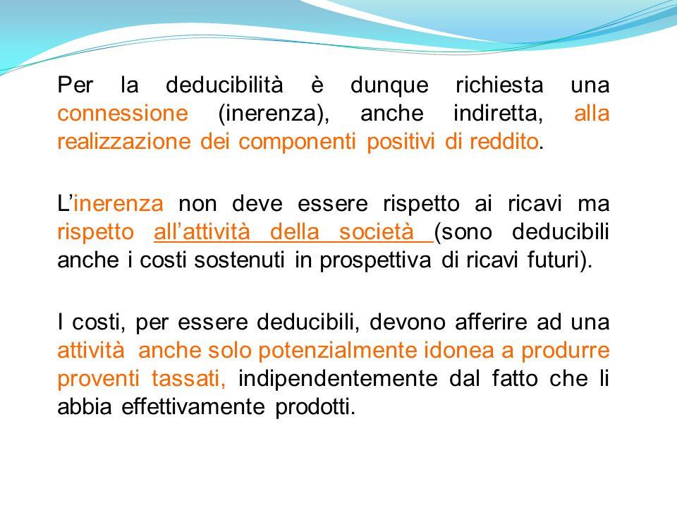 Per la deducibilità è dunque richiesta una connessione (inerenza), anche indiretta, alla realizzazione dei componenti positivi di reddito.