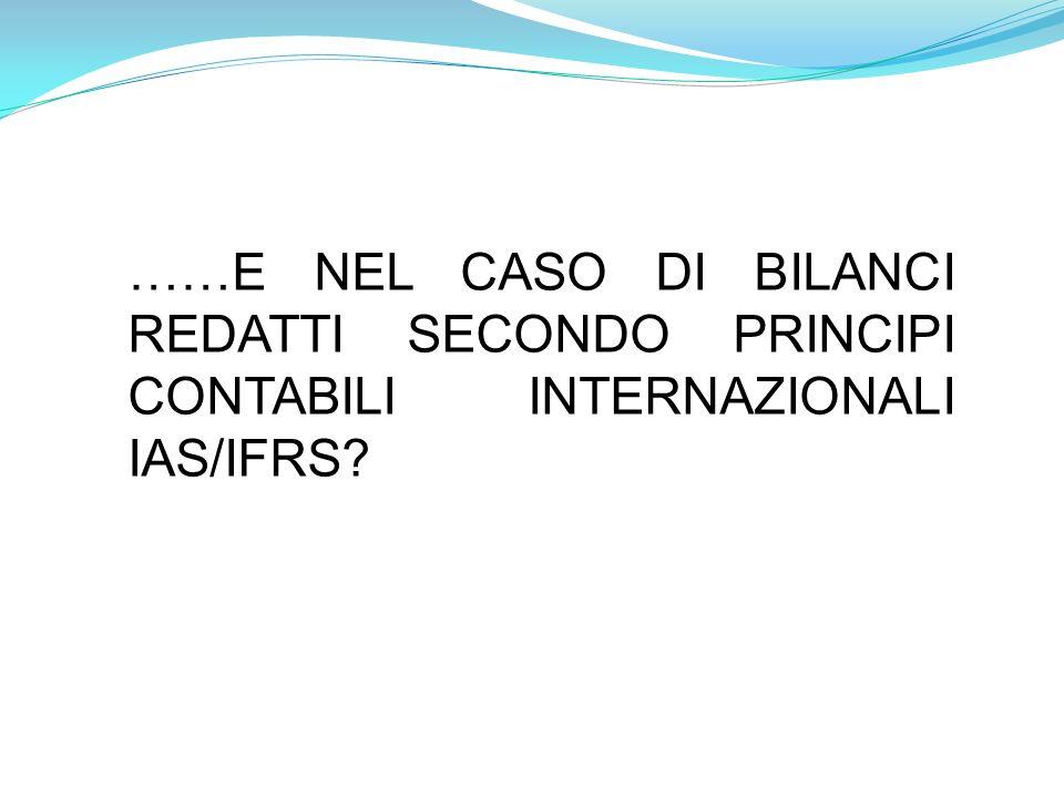 ……E NEL CASO DI BILANCI REDATTI SECONDO PRINCIPI CONTABILI INTERNAZIONALI IAS/IFRS