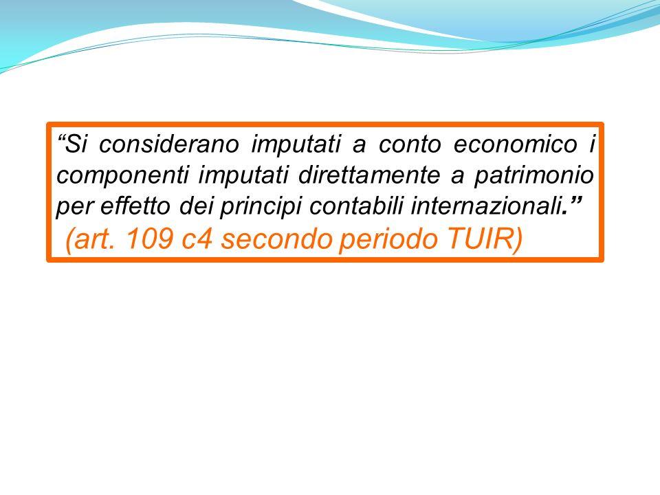 Si considerano imputati a conto economico i componenti imputati direttamente a patrimonio per effetto dei principi contabili internazionali.