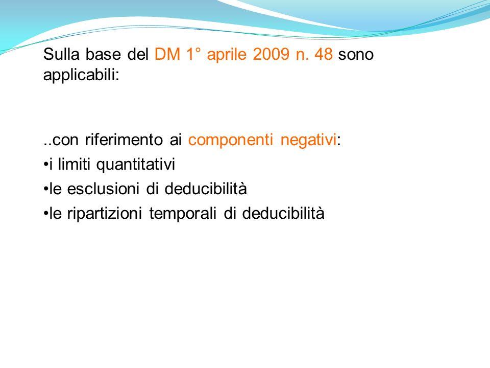..con riferimento ai componenti negativi: i limiti quantitativi le esclusioni di deducibilità le ripartizioni temporali di deducibilità Sulla base del DM 1° aprile 2009 n.