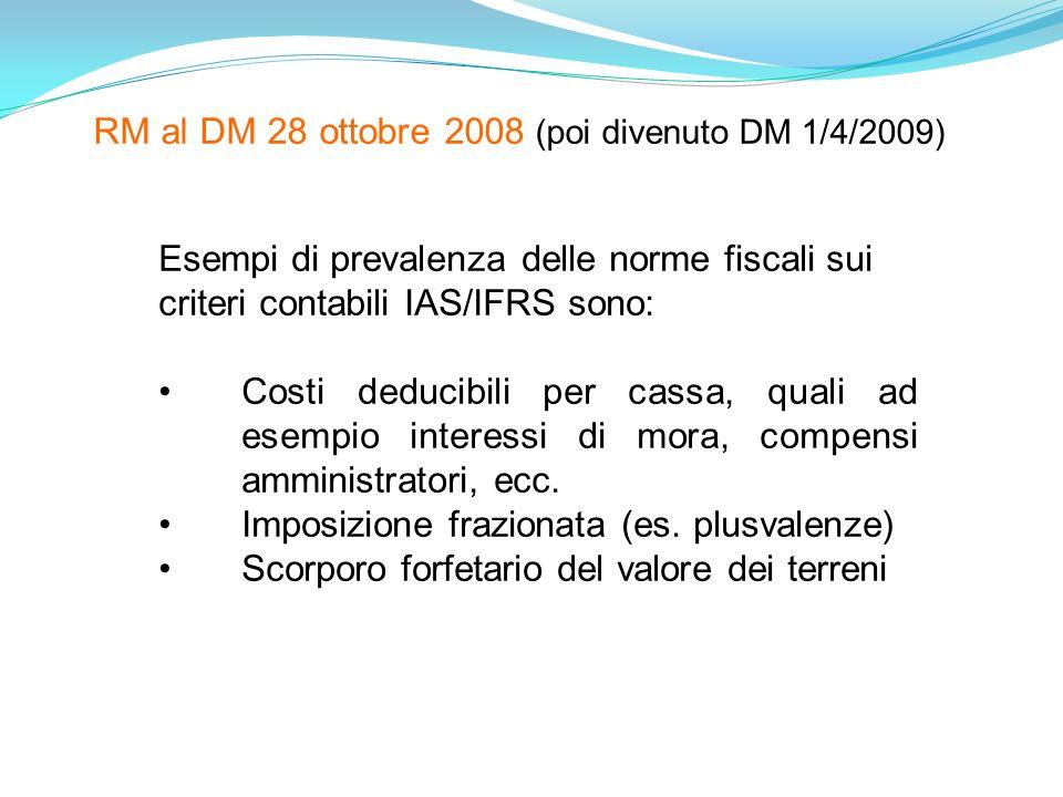 Esempi di prevalenza delle norme fiscali sui criteri contabili IAS/IFRS sono: Costi deducibili per cassa, quali ad esempio interessi di mora, compensi amministratori, ecc.