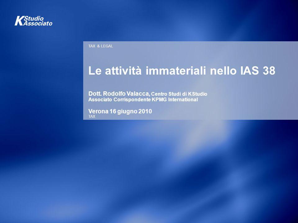 TAX & LEGAL TAX Le attività immateriali nello IAS 38 Dott. Rodolfo Valacca, Centro Studi di KStudio Associato Corrispondente KPMG International Verona