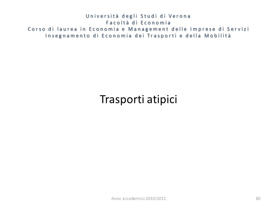 80 Università degli Studi di Verona Facoltà di Economia Corso di laurea in Economia e Management delle Imprese di Servizi Insegnamento di Economia dei