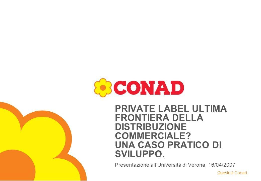 Verona, 16 / 04 / 2007 DIREZIONE MARCA COMMERCIALE - CONAD - 2007® Presentazione allUniversità di Verona, 16/04/2007 PRIVATE LABEL ULTIMA FRONTIERA DE