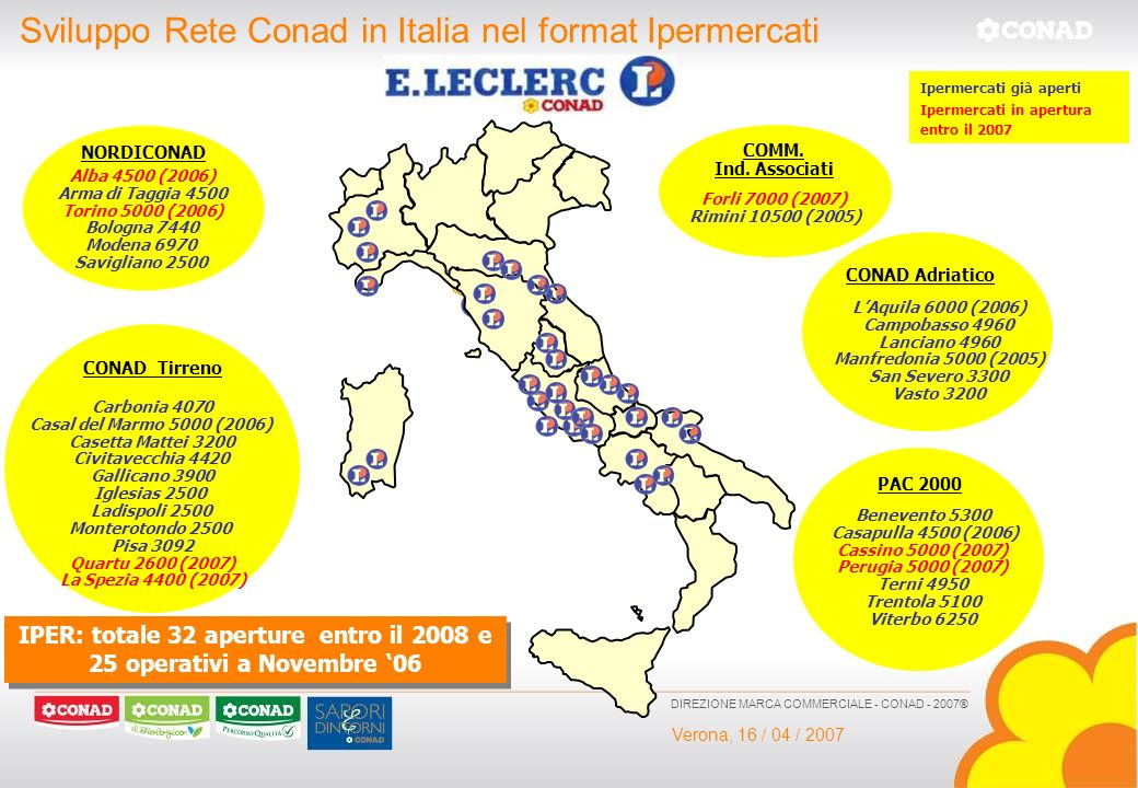 Verona, 16 / 04 / 2007 DIREZIONE MARCA COMMERCIALE - CONAD - 2007® Sviluppo Rete Conad in Italia nel format Ipermercati Carbonia 4070 Casal del Marmo