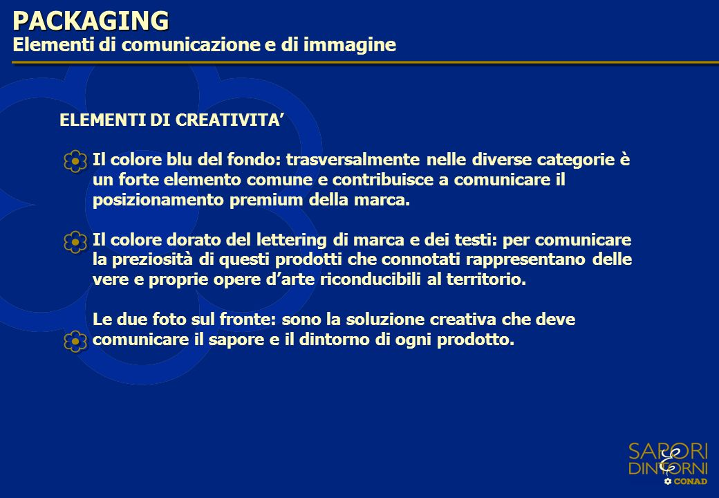 PACKAGING Elementi di comunicazione e di immagine ELEMENTI DI CREATIVITA Il colore blu del fondo: trasversalmente nelle diverse categorie è un forte e