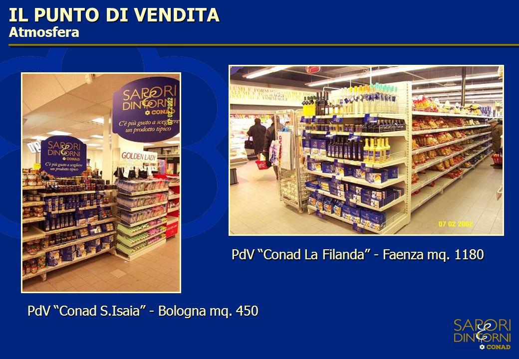 IL PUNTO DI VENDITA Atmosfera PdV Conad La Filanda - Faenza mq. 1180 PdV Conad S.Isaia - Bologna mq. 450
