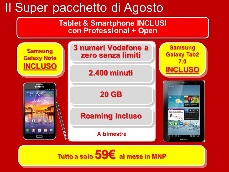 Il Super pacchetto di Agosto Tablet & Smartphone INCLUSI con Professional + Open Tutto a solo 59 al mese in MNP 20 GB 2.400 minuti 3 numeri Vodafone a zero senza limiti A bimestre Roaming Incluso + Samsung Galaxy Tab2 7.0 INCLUSO Samsung Galaxy Note INCLUSO