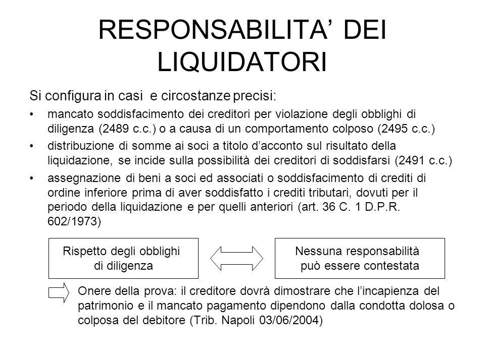 RESPONSABILITA DEI LIQUIDATORI Si configura in casi e circostanze precisi: mancato soddisfacimento dei creditori per violazione degli obblighi di dili
