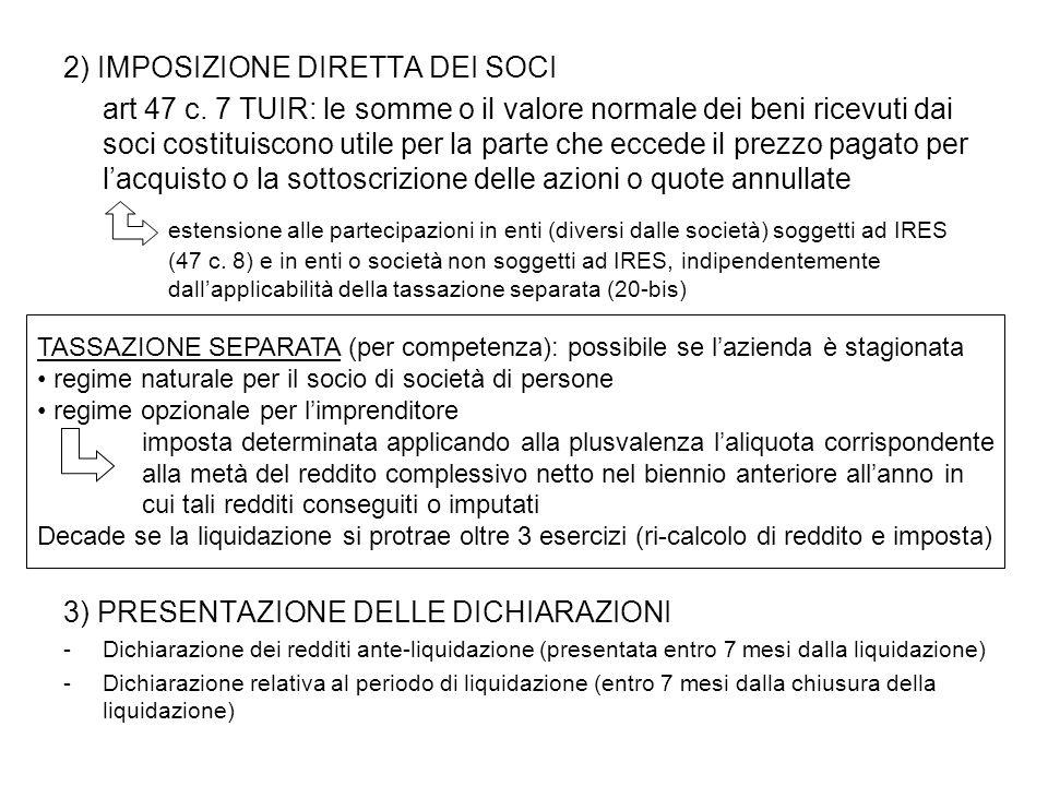 2) IMPOSIZIONE DIRETTA DEI SOCI art 47 c. 7 TUIR: le somme o il valore normale dei beni ricevuti dai soci costituiscono utile per la parte che eccede