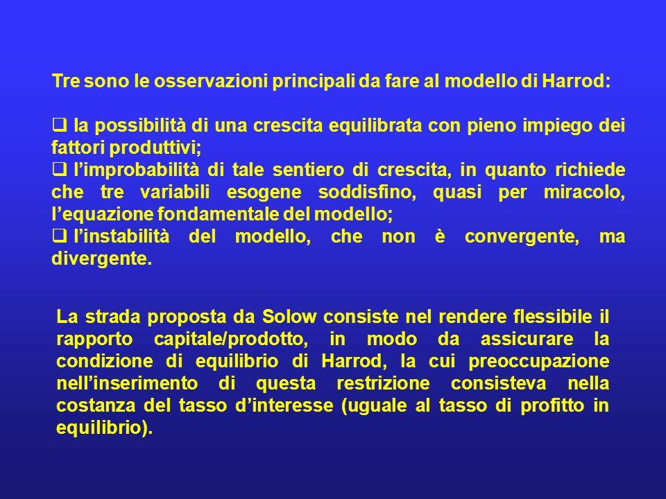 Tre sono le osservazioni principali da fare al modello di Harrod: la possibilità di una crescita equilibrata con pieno impiego dei fattori produttivi;