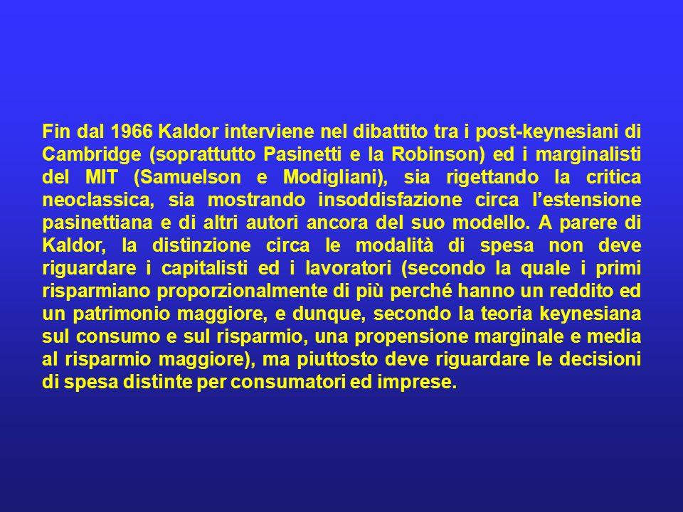 Fin dal 1966 Kaldor interviene nel dibattito tra i post-keynesiani di Cambridge (soprattutto Pasinetti e la Robinson) ed i marginalisti del MIT (Samue