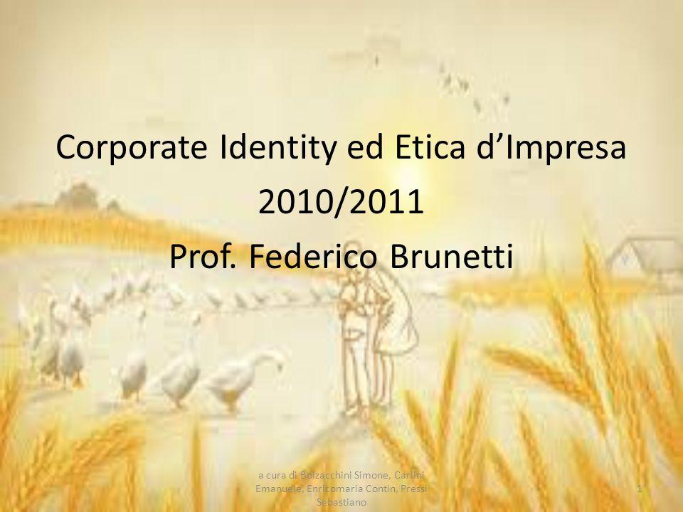 Corporate Identity ed Etica dImpresa 2010/2011 Prof. Federico Brunetti a cura di Bolzacchini Simone, Carlini Emanuele, Enricomaria Contin, Pressi Seba