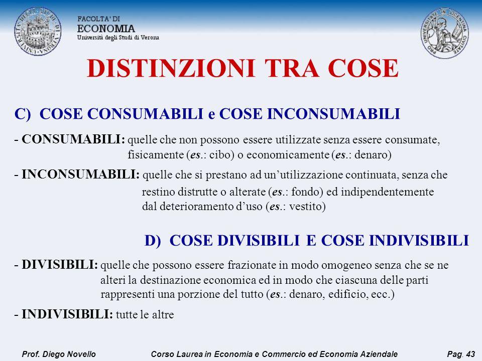 DISTINZIONI TRA COSE C) COSE CONSUMABILI e COSE INCONSUMABILI - CONSUMABILI: quelle che non possono essere utilizzate senza essere consumate, fisicame