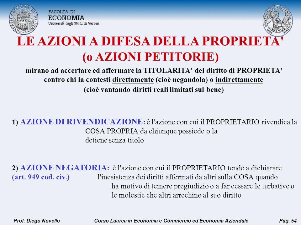 LE AZIONI A DIFESA DELLA PROPRIETA' (o AZIONI PETITORIE) Prof. Diego NovelloPag. 54 1) AZIONE DI RIVENDICAZIONE : è l'azione con cui il PROPRIETARIO r