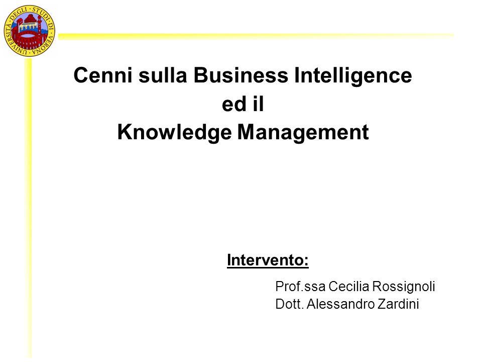 1 Cenni sulla Business Intelligence ed il Knowledge Management Intervento: Prof.ssa Cecilia Rossignoli Dott. Alessandro Zardini
