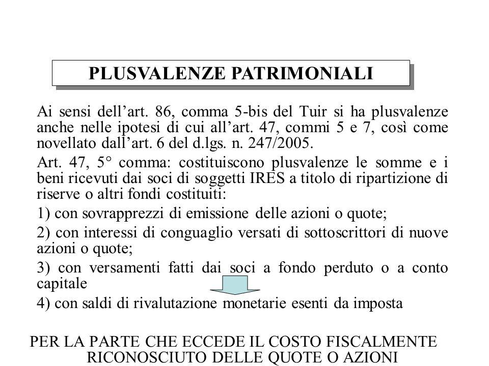 Ai sensi dellart. 86, comma 5-bis del Tuir si ha plusvalenze anche nelle ipotesi di cui allart. 47, commi 5 e 7, così come novellato dallart. 6 del d.