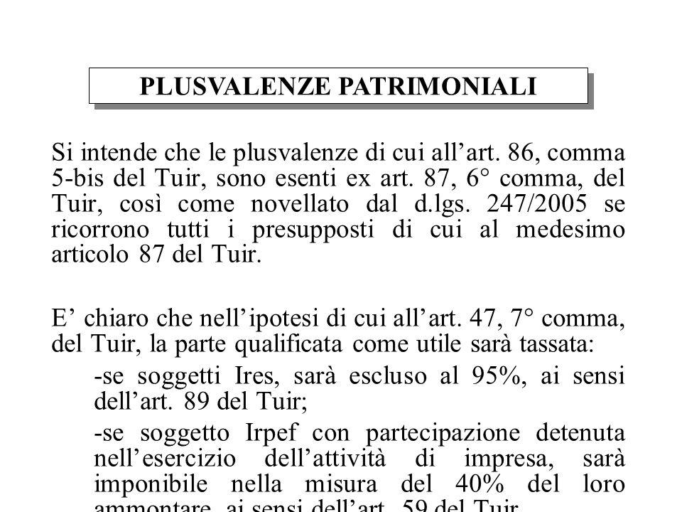 Si intende che le plusvalenze di cui allart. 86, comma 5-bis del Tuir, sono esenti ex art. 87, 6° comma, del Tuir, così come novellato dal d.lgs. 247/