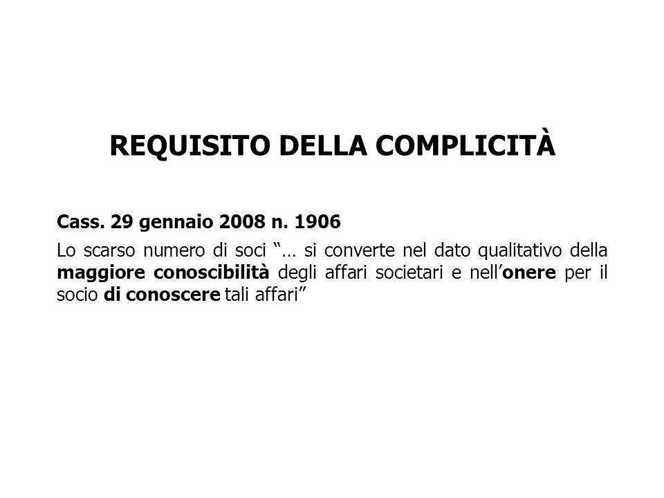 REQUISITO DELLA COMPLICITÀ Cass. 29 gennaio 2008 n. 1906 Lo scarso numero di soci … si converte nel dato qualitativo della maggiore conoscibilità degl