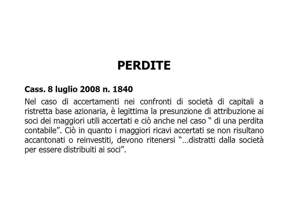 PERDITE Cass. 8 luglio 2008 n. 1840 Nel caso di accertamenti nei confronti di società di capitali a ristretta base azionaria, è legittima la presunzio