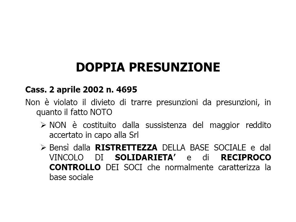 DOPPIA PRESUNZIONE Cass. 2 aprile 2002 n. 4695 Non è violato il divieto di trarre presunzioni da presunzioni, in quanto il fatto NOTO NON è costituito