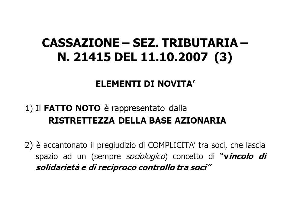 CASSAZIONE – SEZ. TRIBUTARIA – N. 21415 DEL 11.10.2007 (3) ELEMENTI DI NOVITA 1) Il FATTO NOTO è rappresentato dalla RISTRETTEZZA DELLA BASE AZIONARIA