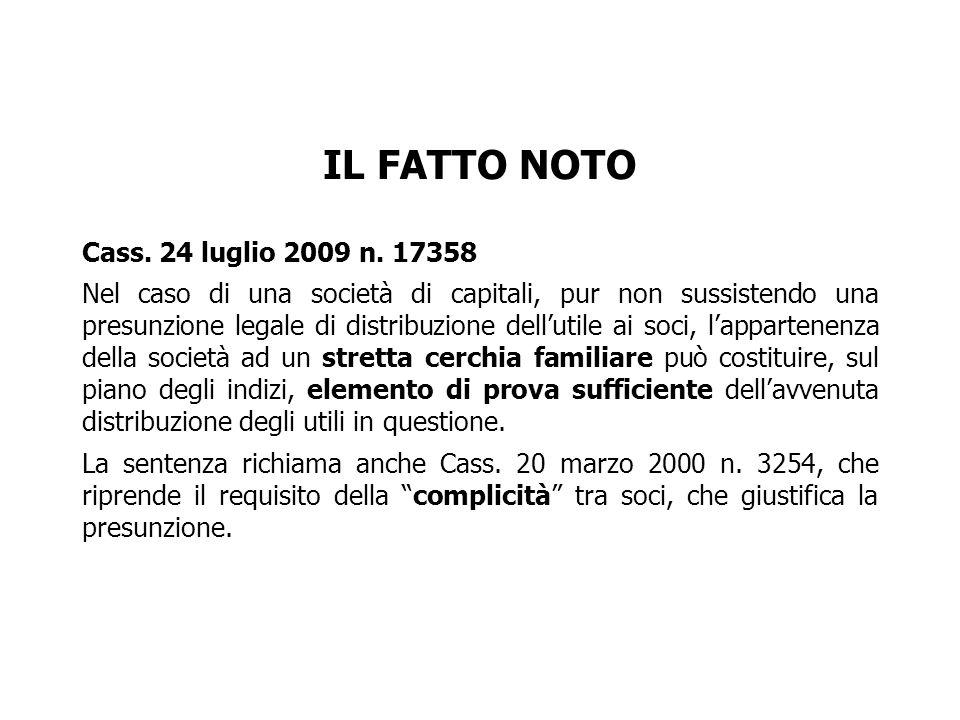 IL FATTO NOTO Cass. 24 luglio 2009 n. 17358 Nel caso di una società di capitali, pur non sussistendo una presunzione legale di distribuzione dellutile