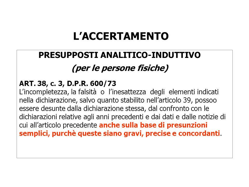 LACCERTAMENTO PRESUPPOSTI ANALITICO-INDUTTIVO (per le persone fisiche) ART. 38, c. 3, D.P.R. 600/73 Lincompletezza, la falsità o linesattezza degli el