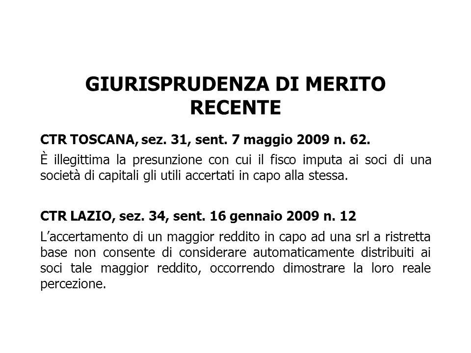 GIURISPRUDENZA DI MERITO RECENTE CTR TOSCANA, sez. 31, sent. 7 maggio 2009 n. 62. È illegittima la presunzione con cui il fisco imputa ai soci di una