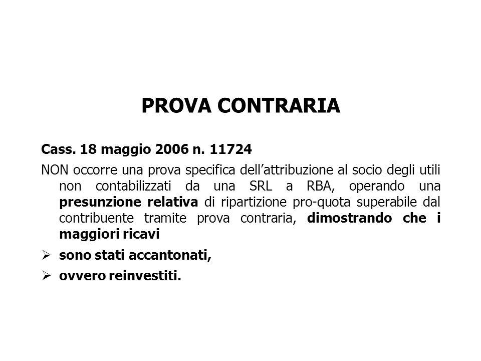 PROVA CONTRARIA Cass. 18 maggio 2006 n. 11724 NON occorre una prova specifica dellattribuzione al socio degli utili non contabilizzati da una SRL a RB