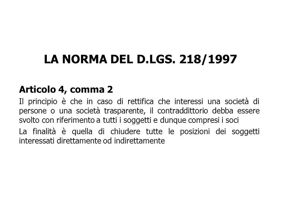 LA NORMA DEL D.LGS. 218/1997 Articolo 4, comma 2 Il principio è che in caso di rettifica che interessi una società di persone o una società trasparent