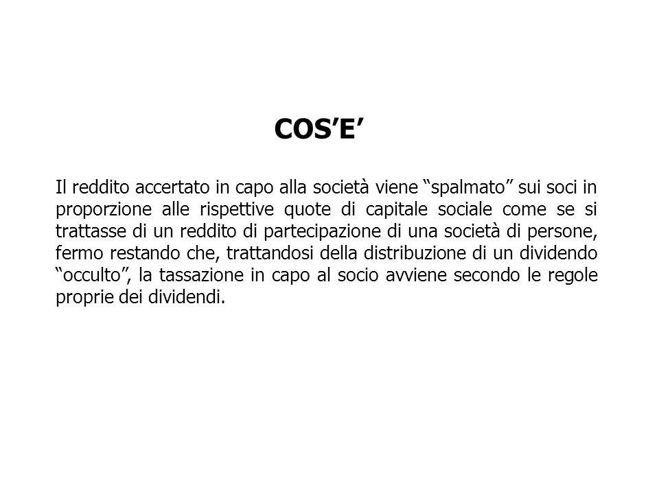 COSE Il reddito accertato in capo alla società viene spalmato sui soci in proporzione alle rispettive quote di capitale sociale come se si trattasse d