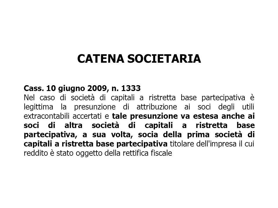 CATENA SOCIETARIA Cass. 10 giugno 2009, n. 1333 Nel caso di società di capitali a ristretta base partecipativa è legittima la presunzione di attribuzi