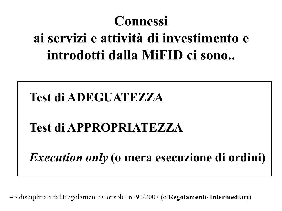 Connessi ai servizi e attività di investimento e introdotti dalla MiFID ci sono.. Test di ADEGUATEZZA Test di APPROPRIATEZZA Execution only (o mera es