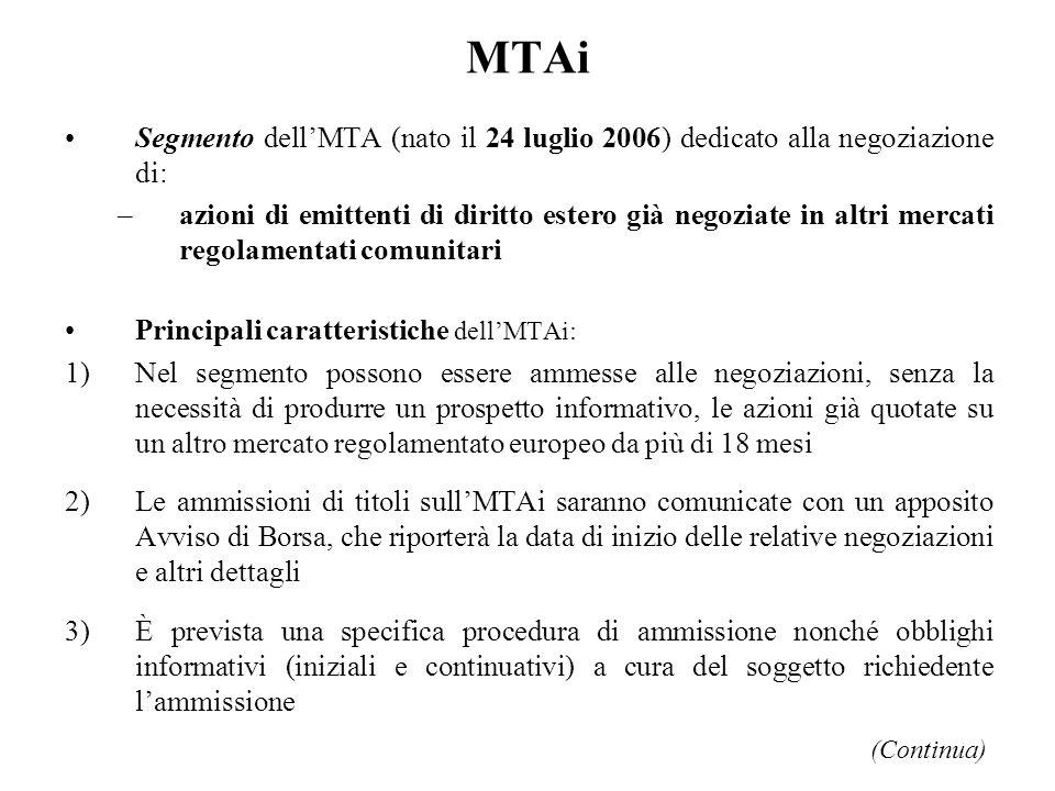 MTAi Segmento dellMTA (nato il 24 luglio 2006) dedicato alla negoziazione di: –azioni di emittenti di diritto estero già negoziate in altri mercati re