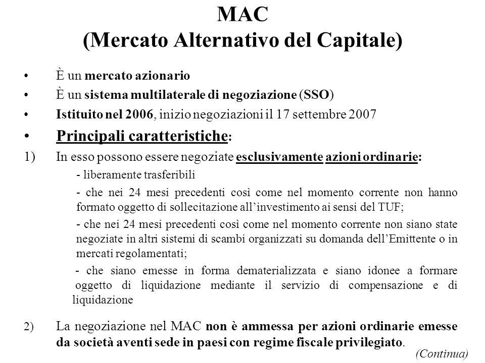 MAC (Mercato Alternativo del Capitale) È un mercato azionario È un sistema multilaterale di negoziazione (SSO) Istituito nel 2006, inizio negoziazioni