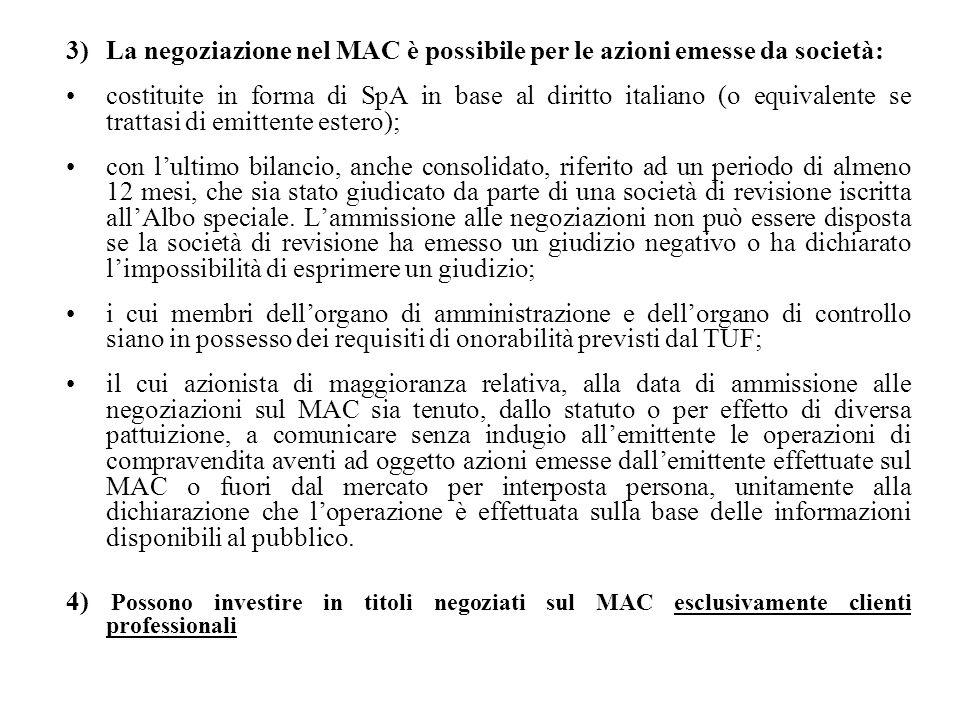 3)La negoziazione nel MAC è possibile per le azioni emesse da società: costituite in forma di SpA in base al diritto italiano (o equivalente se tratta